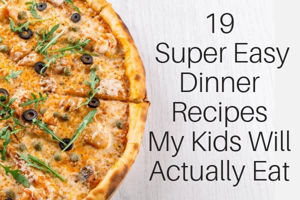 19 Super Easy Dinner Recipes My Kids Will Actually Eat