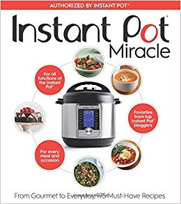 Instant Pot Miracle: From Gourmet to Everyday, 175 Must-Have ...