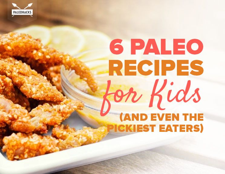 6 Paleo Recipes for Kids (and Even the Pickiest Eaters)
