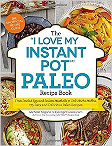 "The ""I Love My Instant Pot®"" Paleo Recipe Book: From Deviled Eggs ..."