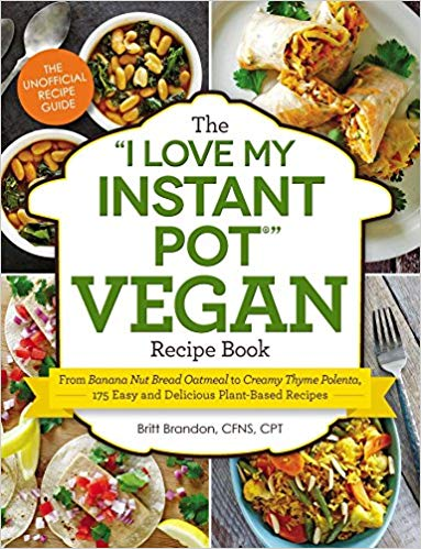 "The ""I Love My Instant Pot®"" Vegan Recipe Book: From Banana Nut ..."