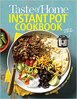 Taste of Home Instant Pot Cookbook: Savor 175 Must-have Recipes ...