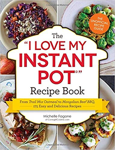 The I Love My Instant Pot® Recipe Book: From Trail Mix Oatmeal to ...