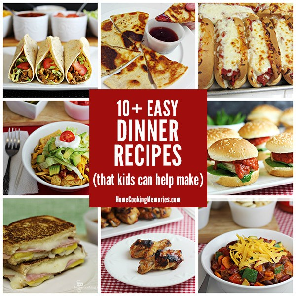10+ Easy Dinner Recipes Kids Can Help Make - Home Cooking Memories