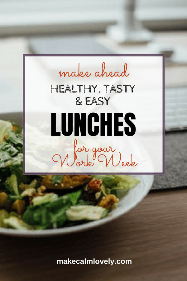 Make ahead healthy, tasty and easy lunches for your work week