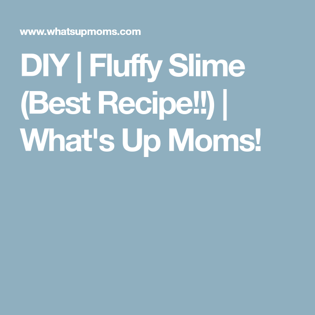 DIY | Fossy | Diy fluffy slime, Whats up moms, Parenting