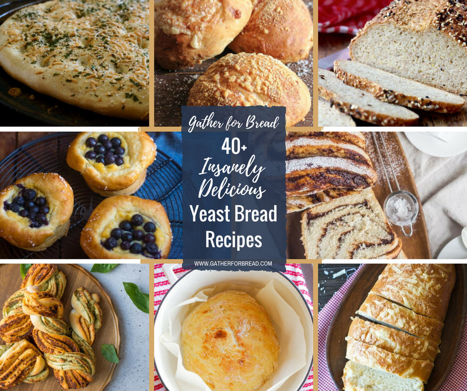 40+ Insanely Delicious Yeast Bread Recipes - Gather for Bread