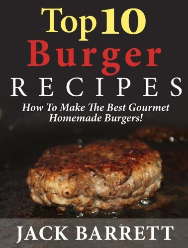 Top 10 Burger Recipes: How to Make the Best Gourmet Homemade ...